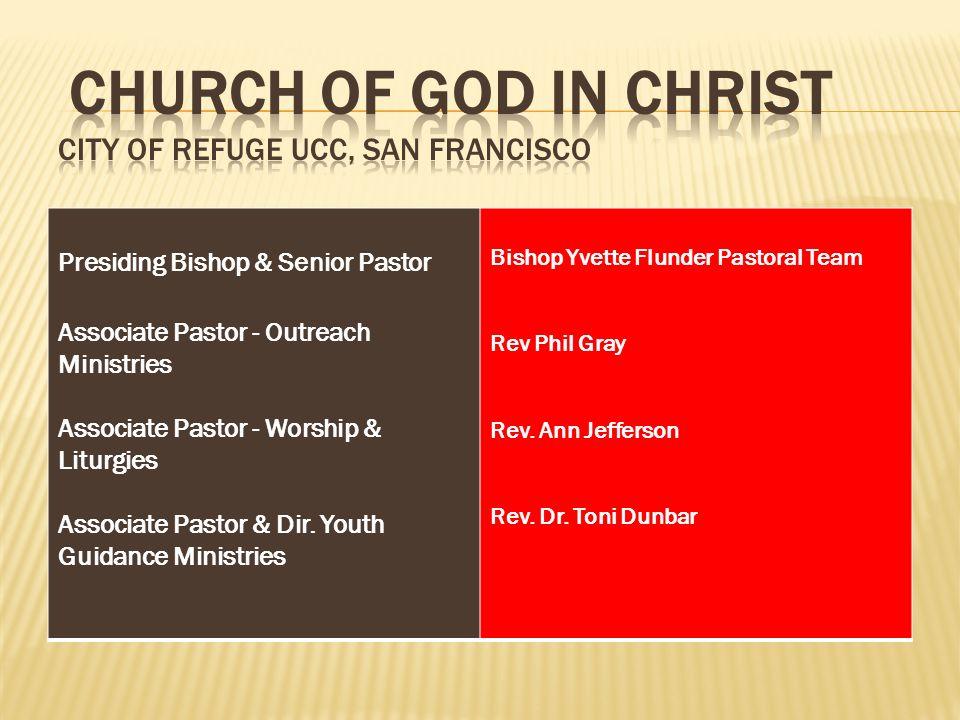 Presiding Bishop & Senior Pastor Associate Pastor - Outreach Ministries Associate Pastor - Worship & Liturgies Associate Pastor & Dir. Youth Guidance