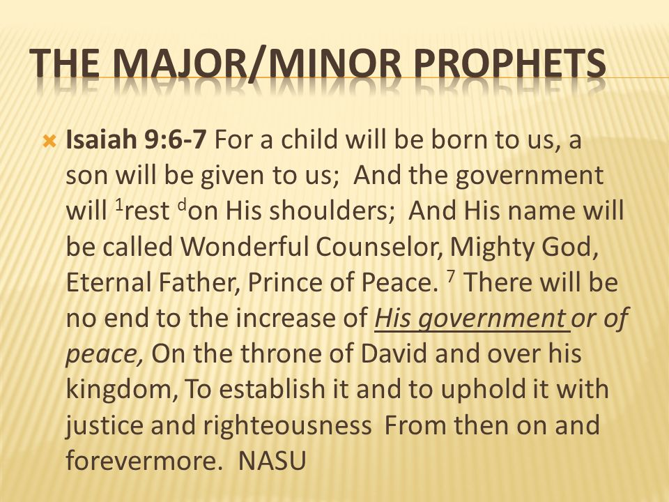 Isaiah 9:6-7 For a child will be born to us, a son will be given to us; And the government will 1 rest d on His shoulders; And His name will be called
