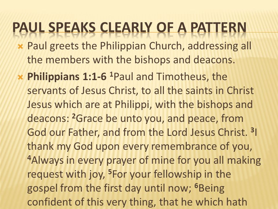 Paul greets the Philippian Church, addressing all the members with the bishops and deacons. Philippians 1:1-6 1 Paul and Timotheus, the servants of Je
