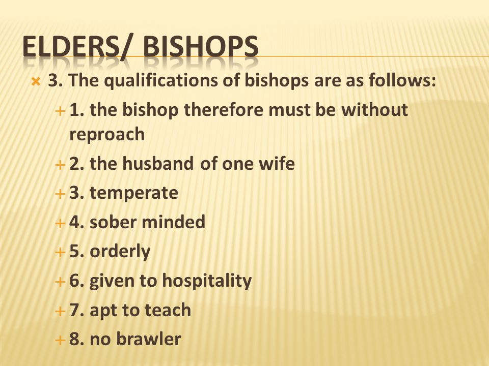 3. The qualifications of bishops are as follows: 1. the bishop therefore must be without reproach 2. the husband of one wife 3. temperate 4. sober min