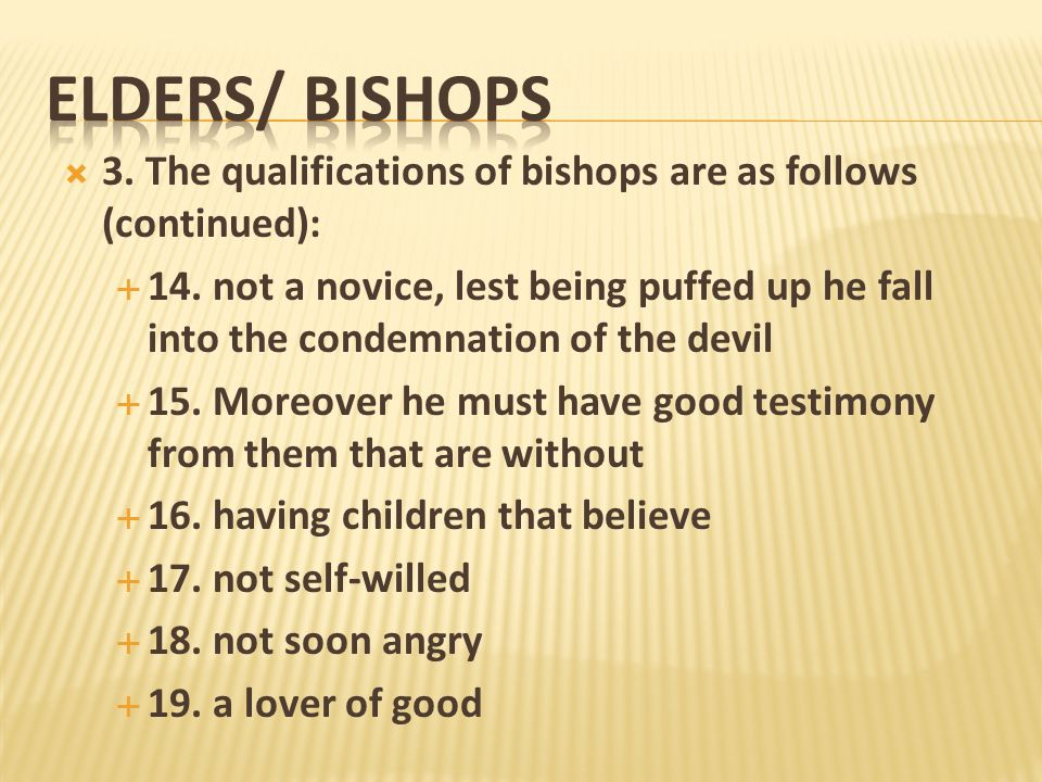 3. The qualifications of bishops are as follows (continued): 14. not a novice, lest being puffed up he fall into the condemnation of the devil 15. Mor