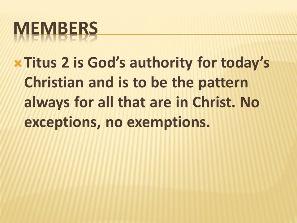 Titus 2 is Gods authority for todays Christian and is to be the pattern always for all that are in Christ. No exceptions, no exemptions.