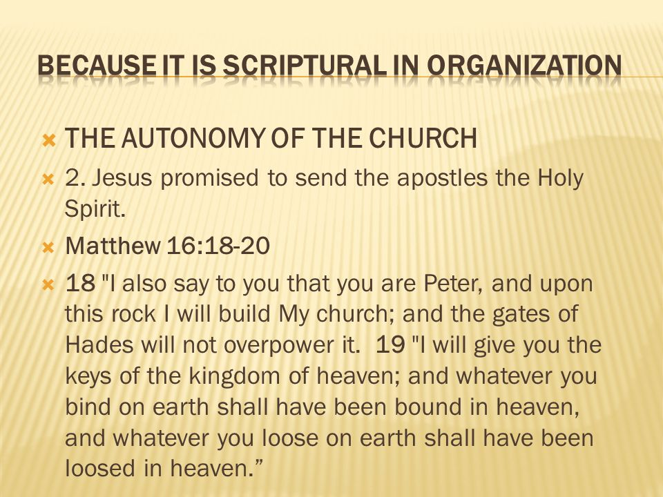 THE AUTONOMY OF THE CHURCH 2. Jesus promised to send the apostles the Holy Spirit. Matthew 16:18-20 18