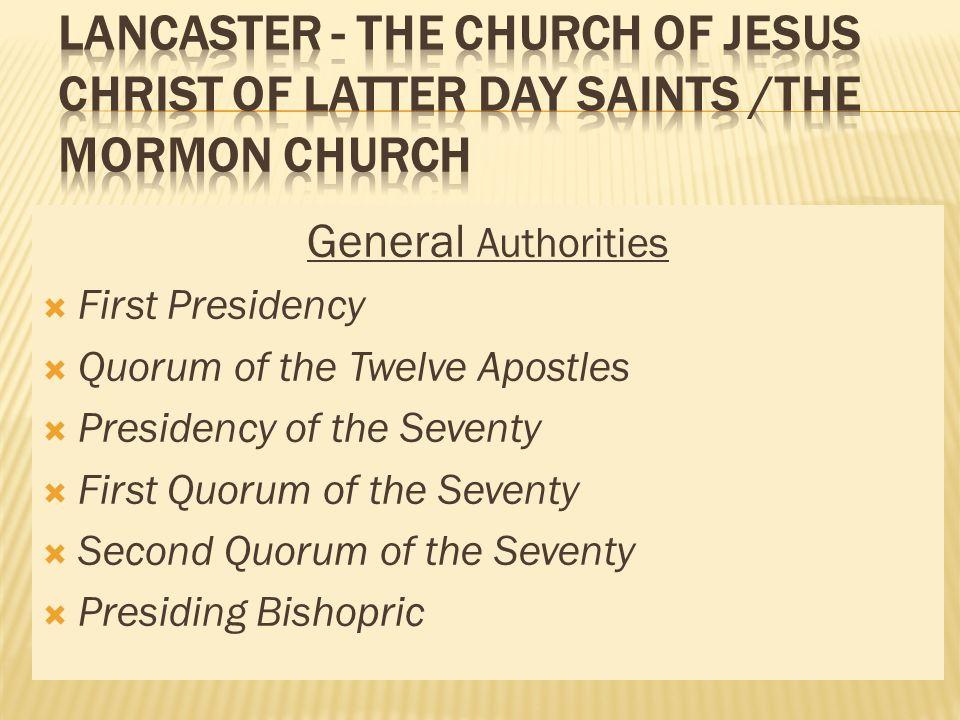 General Authorities First Presidency Quorum of the Twelve Apostles Presidency of the Seventy First Quorum of the Seventy Second Quorum of the Seventy