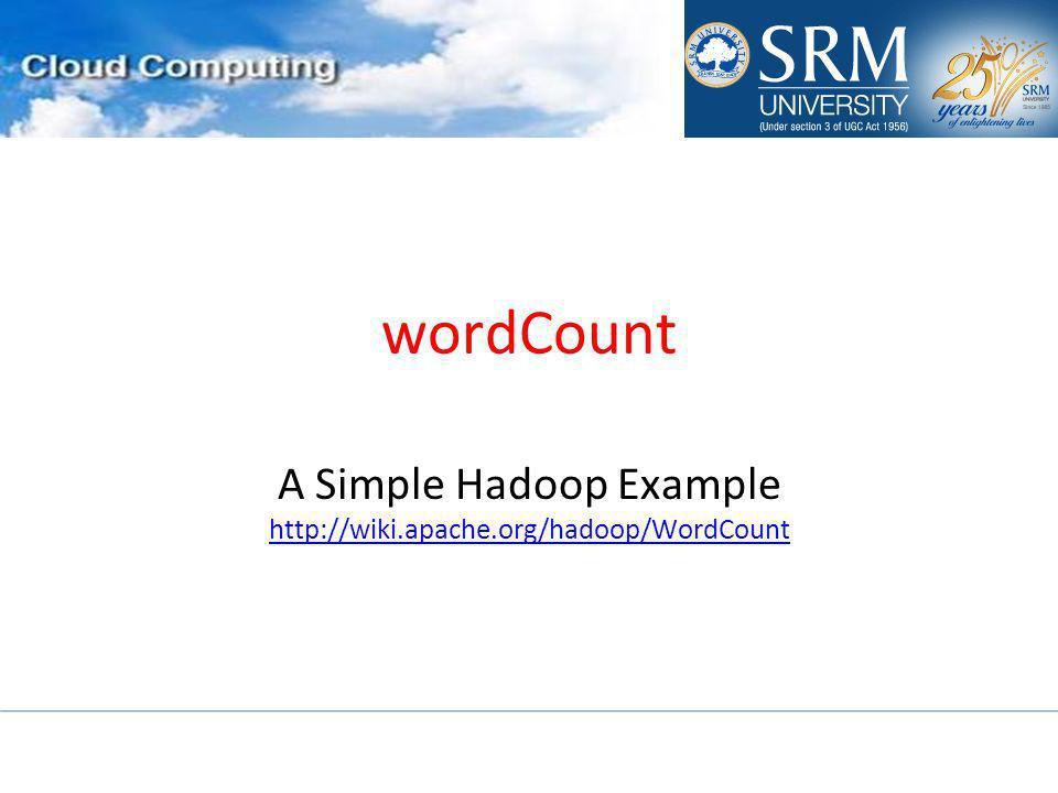 wordCount A Simple Hadoop Example http://wiki.apache.org/hadoop/WordCount http://wiki.apache.org/hadoop/WordCount