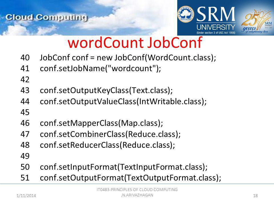 wordCount JobConf 40 JobConf conf = new JobConf(WordCount.class); 41 conf.setJobName(