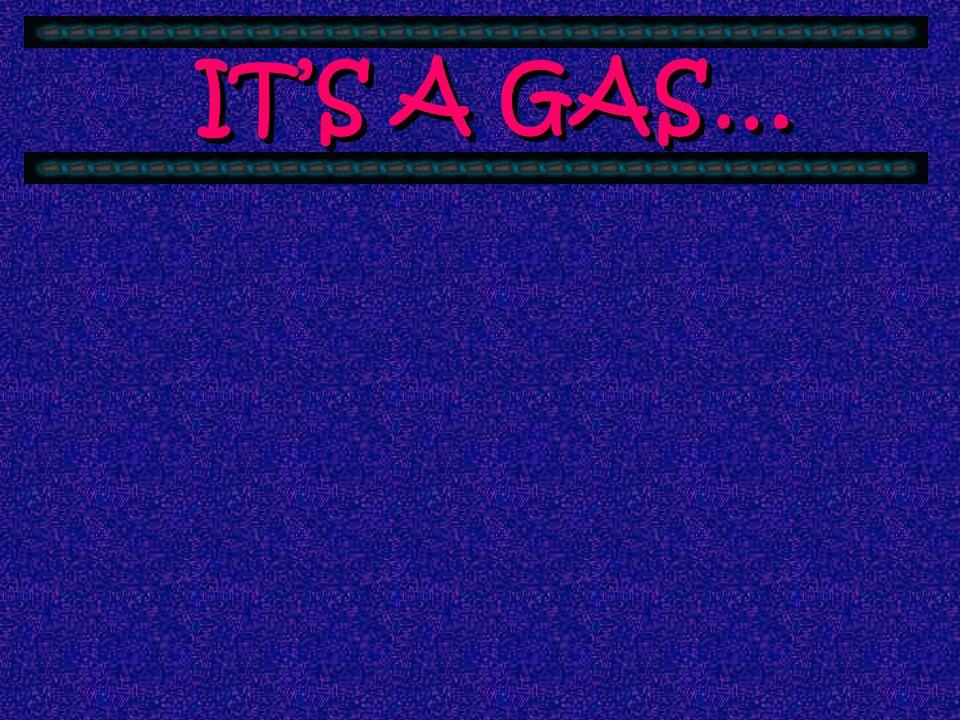 ITS A GAS…