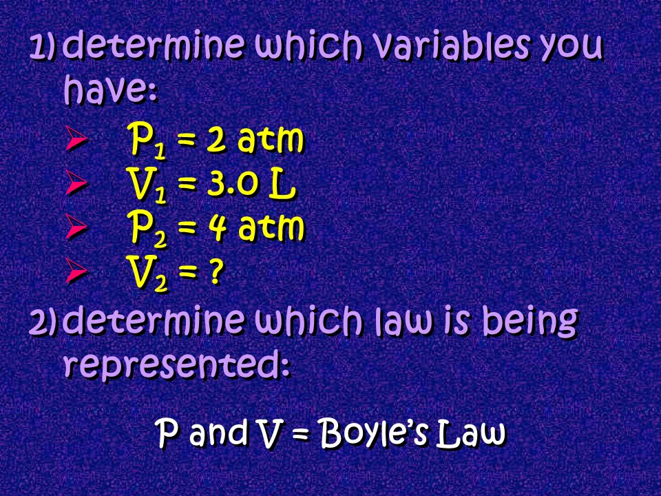 Boyles Mathematical Law: since PV = k P 1 V 1 = P 2 V 2 Eg: A gas has a volume of 3.0 L at 2 atm. What is its volume at 4 atm? What if we had a change