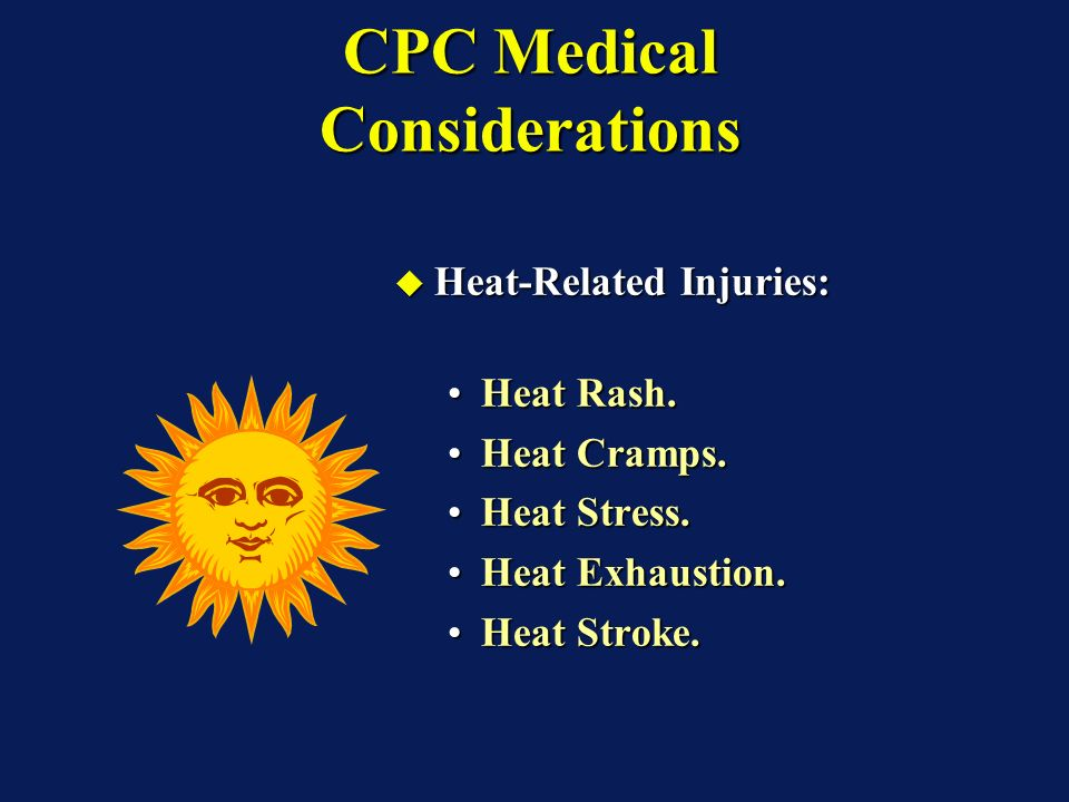 CPC Medical Considerations The Environment, Moisture, & Evaporation: The Environment, Moisture, & Evaporation: Evaporation - Primary cooling process occurs when your body releases heat through perspiration.Evaporation - Primary cooling process occurs when your body releases heat through perspiration.