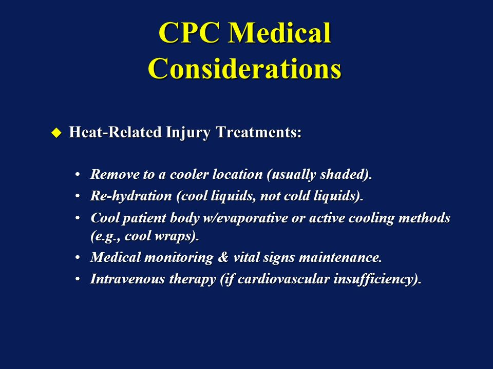CPC Medical Considerations Heat-Related Injuries, Continued: Heat-Related Injuries, Continued: Heat Stroke:Heat Stroke: »The last sign of thermoregulatory failure leading to overheating that is potentially fatal.