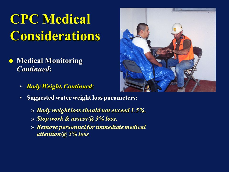 CPC Medical Considerations Medical Monitoring Parameters: Medical Monitoring Parameters: Body Weight:Body Weight: »Comparison of pre & post-entry body weights provide the amount & rate of water loss.