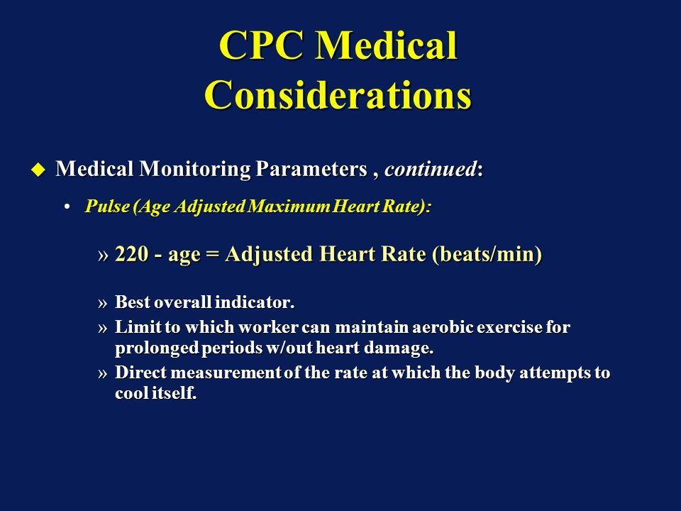 CPC Medical Considerations Medical Monitoring Parameters, continued: Medical Monitoring Parameters, continued: Body Core Temperature:Body Core Temperature: »Tympanic membrane are most feasible means of measurement.