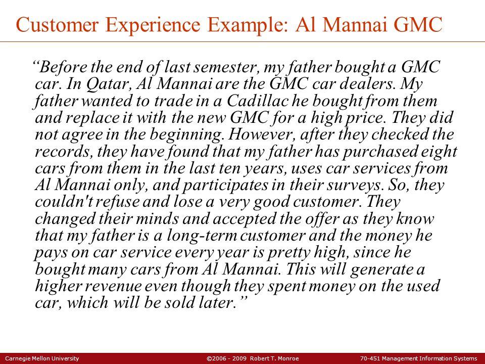 Carnegie Mellon University ©2006 - 2009 Robert T. Monroe 70-451 Management Information Systems Customer Experience Example: Al Mannai GMC Before the e