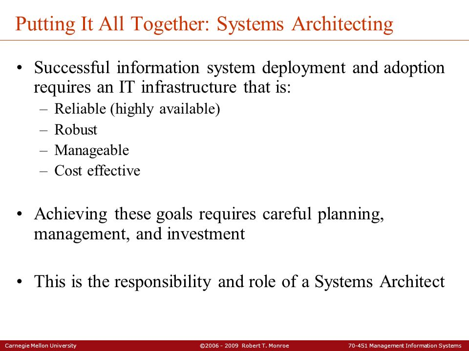 Carnegie Mellon University ©2006 - 2009 Robert T. Monroe 70-451 Management Information Systems Putting It All Together: Systems Architecting Successfu