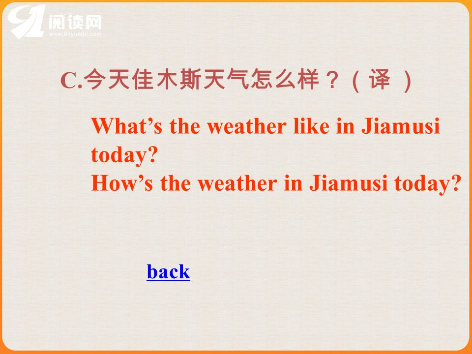 C. Whats the weather like in Jiamusi today Hows the weather in Jiamusi today back