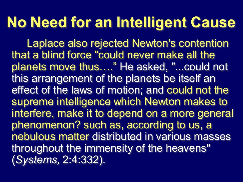 No Need for an Intelligent Cause Laplace also rejected Newton's contention that a blind force