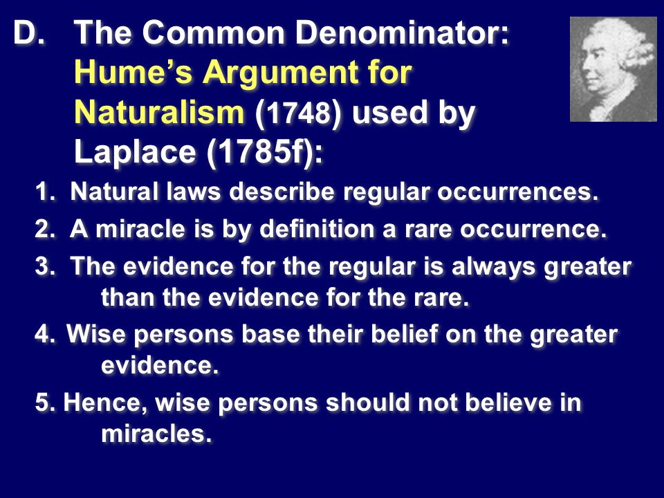 D. The Common Denominator: Humes Argument for Naturalism ( 1748 ) used by Laplace (1785f): 1. Natural laws describe regular occurrences. 2. A miracle