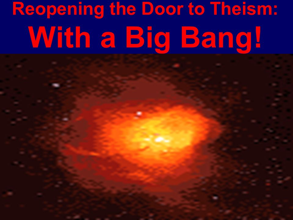 Reopening the Door to Theism: With a Big Bang!