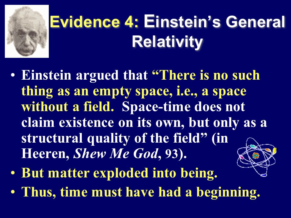 Evidence 4: E insteins General Relativity Einstein argued that There is no such thing as an empty space, i.e., a space without a field. Space-time doe