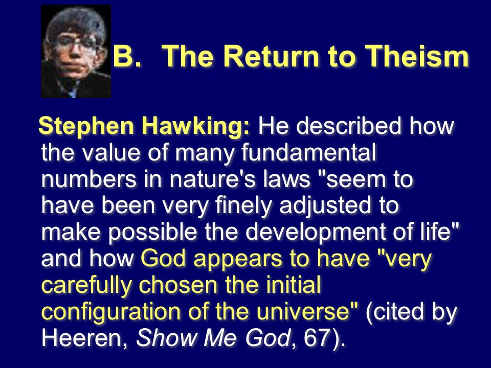 B.The Return to Theism Stephen Hawking: He described how the value of many fundamental numbers in nature's laws