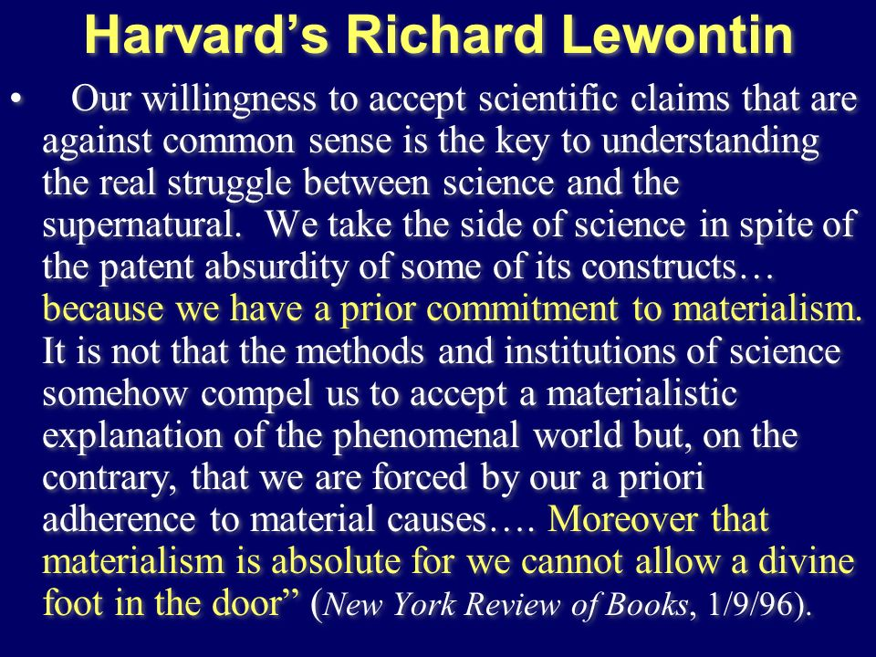 Harvards Richard Lewontin Our willingness to accept scientific claims that are against common sense is the key to understanding the real struggle betw