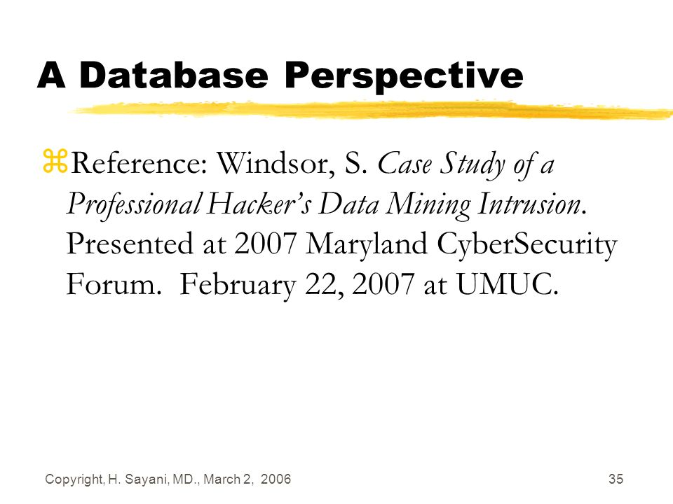 Copyright, H. Sayani, MD., March 2, 2006 35 A Database Perspective zReference: Windsor, S.