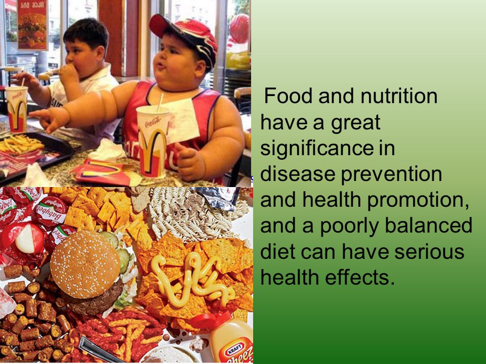 Food and nutrition have a great significance in disease prevention and health promotion, and a poorly balanced diet can have serious health effects.