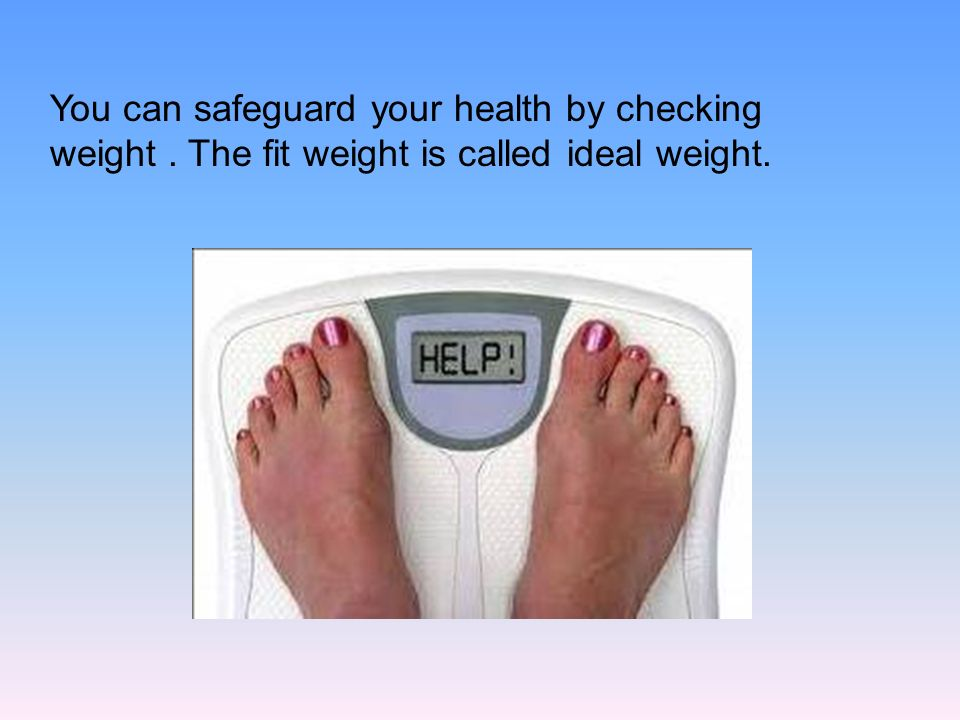 You can safeguard your health by checking weight. The fit weight is called ideal weight.