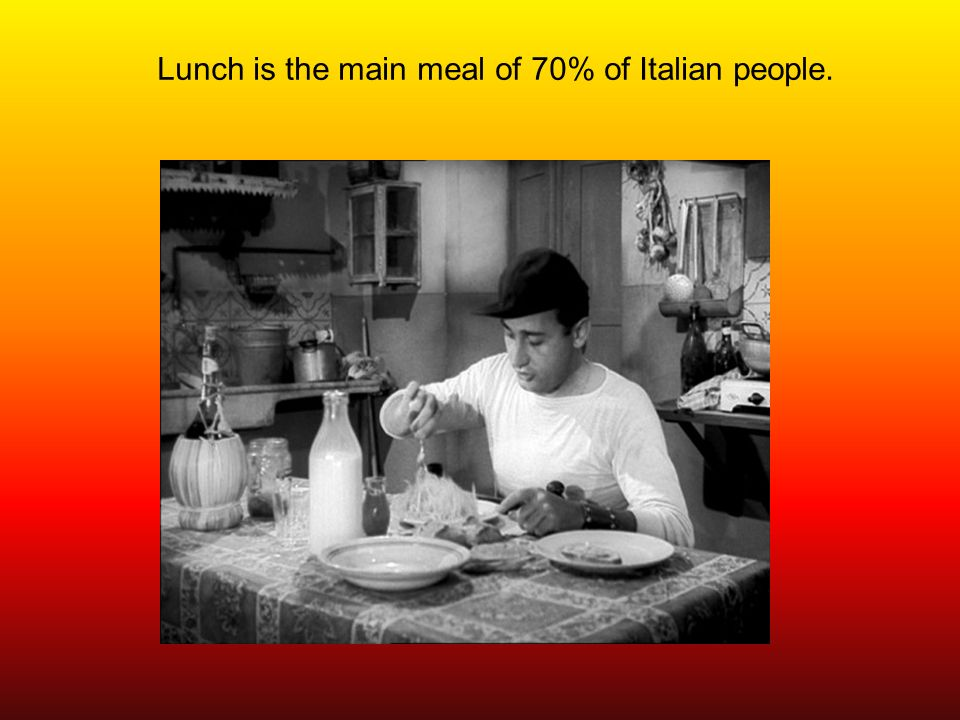 Lunch is the main meal of 70% of Italian people.