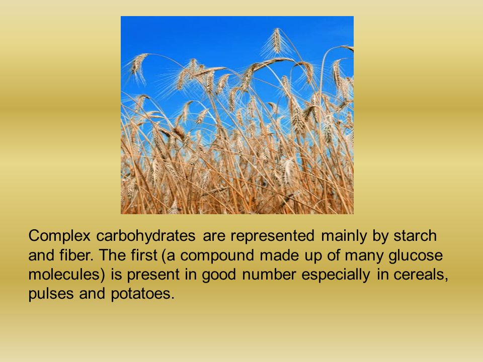 Complex carbohydrates are represented mainly by starch and fiber.