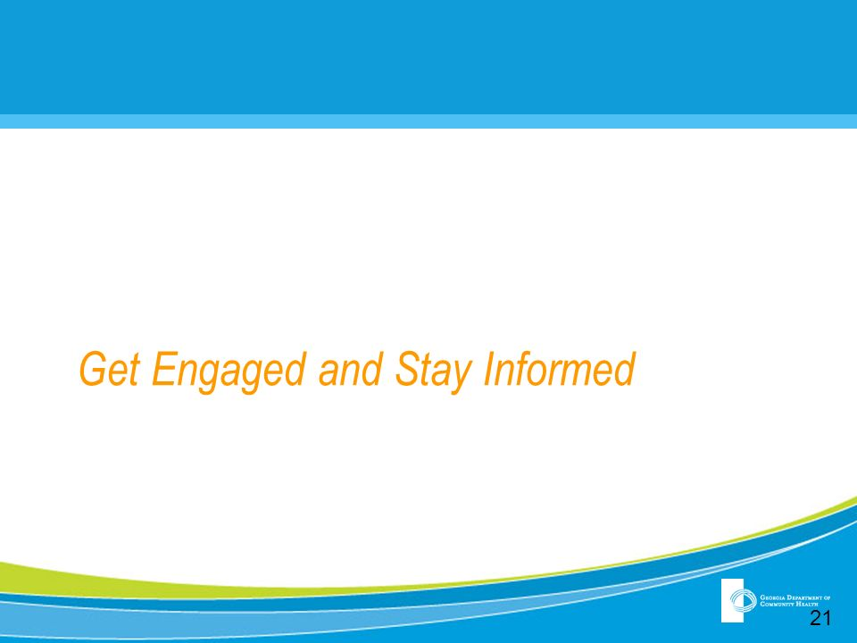 Get Engaged and Stay Informed 21