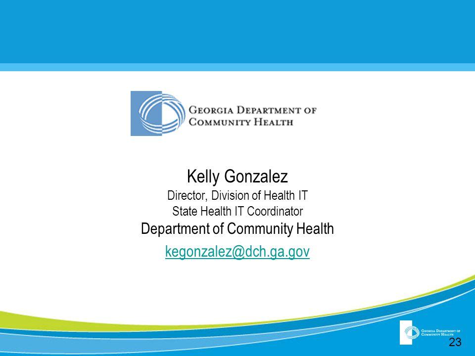 insert Kelly Gonzalez Director, Division of Health IT State Health IT Coordinator Department of Community Health kegonzalez@dch.ga.gov 23