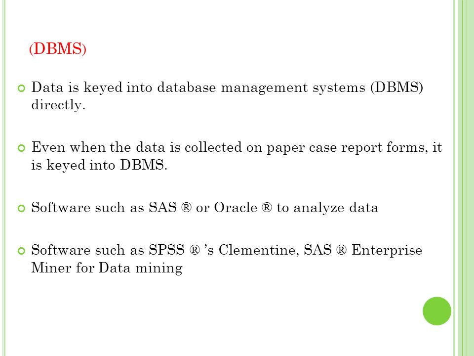 Data is keyed into database management systems (DBMS) directly. Even when the data is collected on paper case report forms, it is keyed into DBMS. Sof