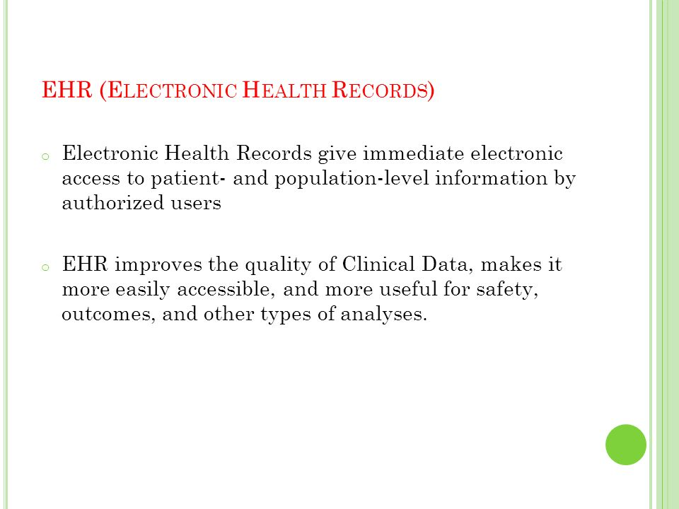 EHR (E LECTRONIC H EALTH R ECORDS ) o Electronic Health Records give immediate electronic access to patient- and population-level information by autho