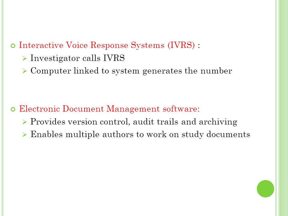 Interactive Voice Response Systems (IVRS) : Investigator calls IVRS Computer linked to system generates the number Electronic Document Management soft