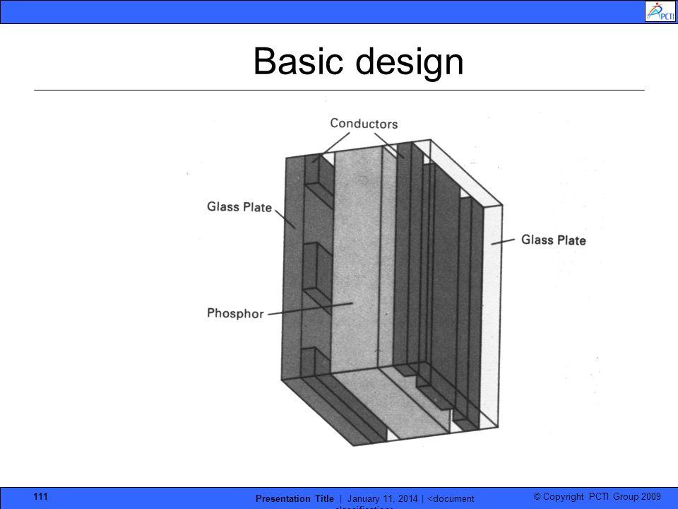 © Copyright PCTI Group 2009 Presentation Title | January 11, 2014 | 111 Basic design
