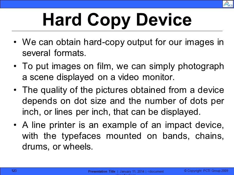 © Copyright PCTI Group 2009 Presentation Title | January 11, 2014 | 123 Hard Copy Device We can obtain hard-copy output for our images in several form