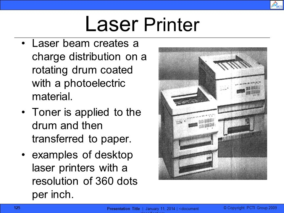 © Copyright PCTI Group 2009 Presentation Title | January 11, 2014 | 125 Laser Printer Laser beam creates a charge distribution on a rotating drum coat
