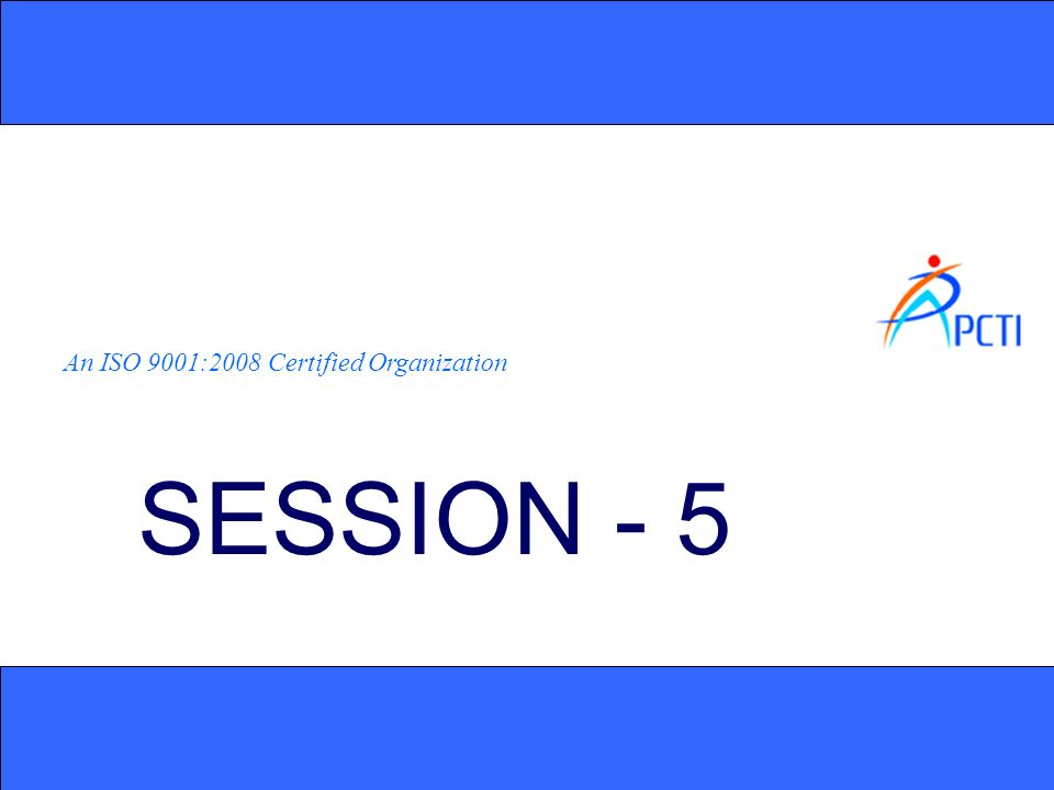 An ISO 9001:2008 Certified Organization SESSION - 5