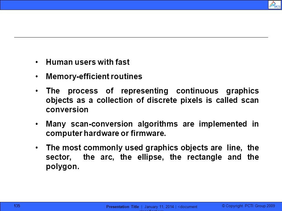 © Copyright PCTI Group 2009 Presentation Title | January 11, 2014 | 135 Human users with fast Memory-efficient routines The process of representing co