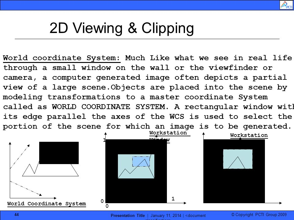 © Copyright PCTI Group 2009 Presentation Title | January 11, 2014 | 44 World coordinate System: Much Like what we see in real life through a small win