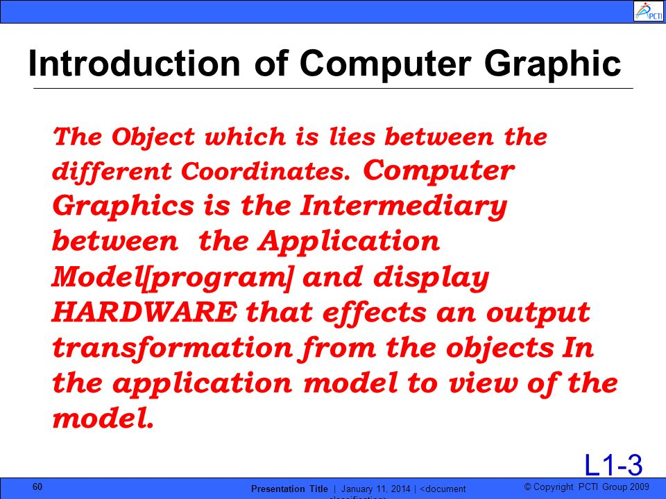 © Copyright PCTI Group 2009 Presentation Title | January 11, 2014 | 60 Introduction of Computer Graphic The Object which is lies between the different