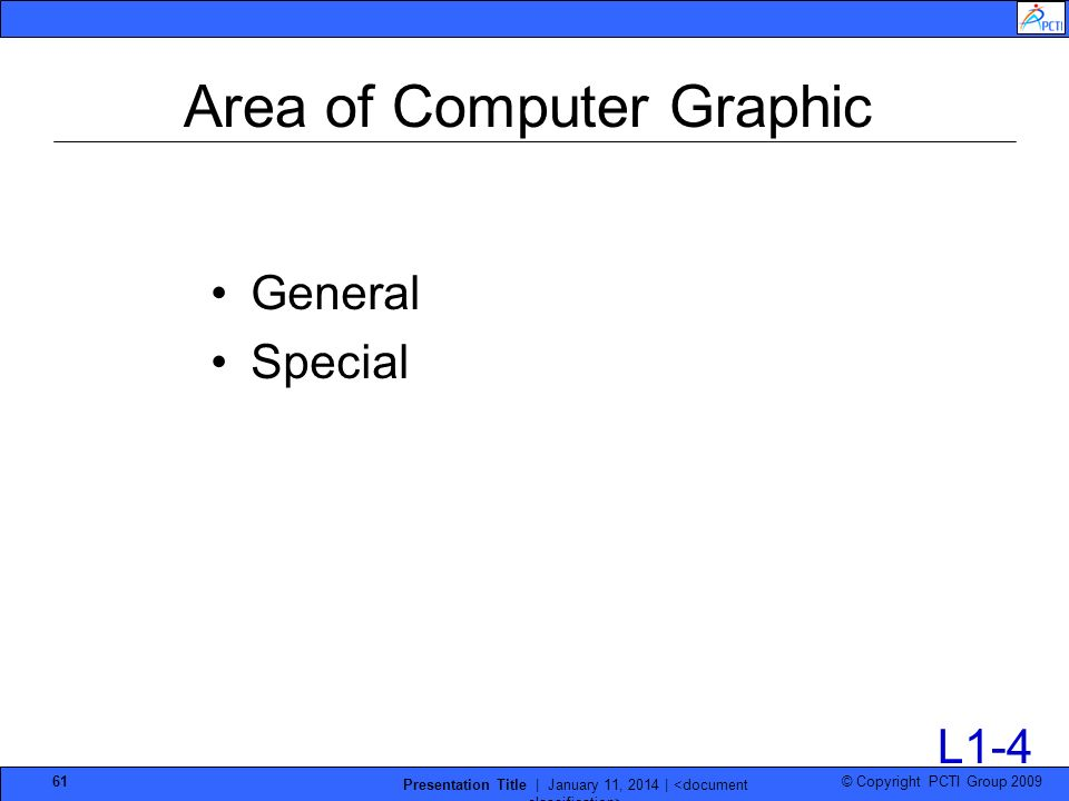 © Copyright PCTI Group 2009 Presentation Title | January 11, 2014 | 61 Area of Computer Graphic General Special L1-4