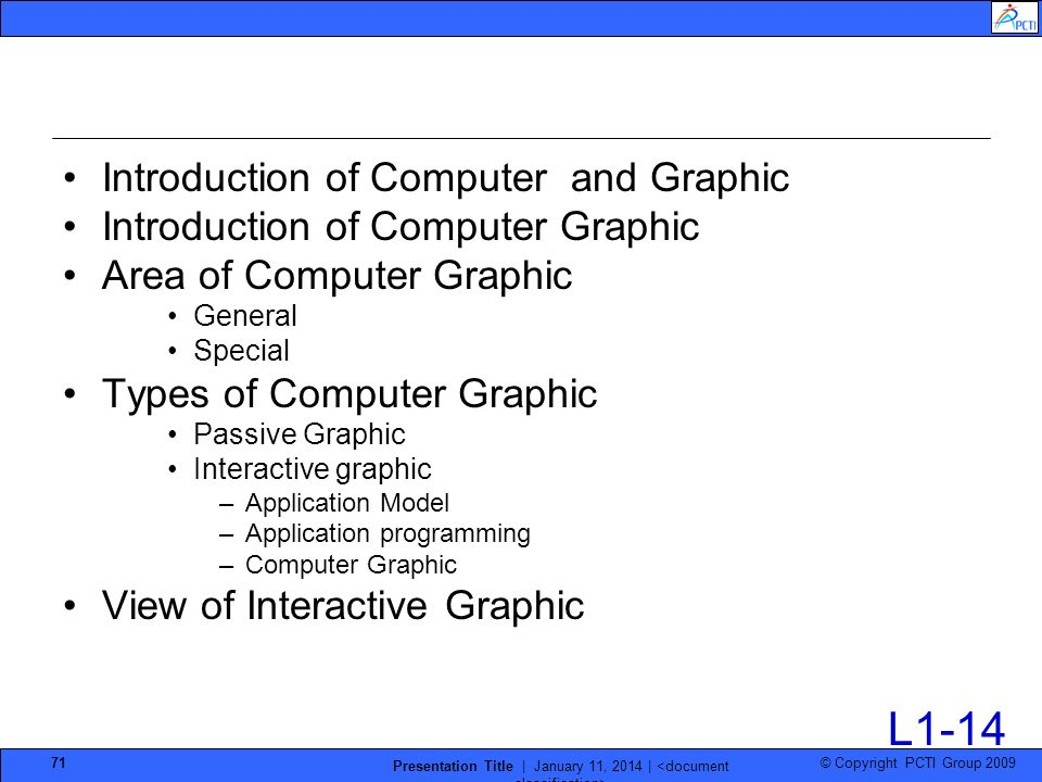 © Copyright PCTI Group 2009 Presentation Title | January 11, 2014 | 71 Introduction of Computer and Graphic Introduction of Computer Graphic Area of C