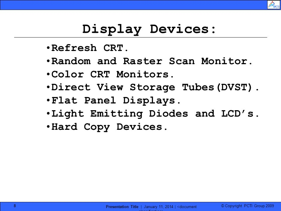 © Copyright PCTI Group 2009 Presentation Title | January 11, 2014 | 8 Display Devices: Refresh CRT. Random and Raster Scan Monitor. Color CRT Monitors