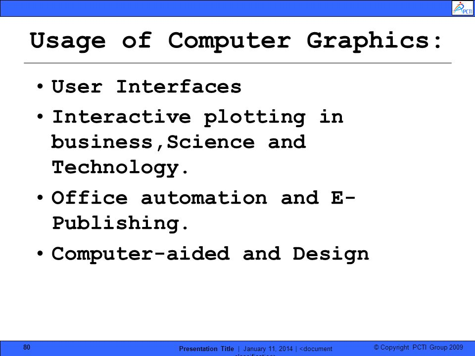 © Copyright PCTI Group 2009 Presentation Title | January 11, 2014 | 80 User Interfaces Interactive plotting in business,Science and Technology. Office