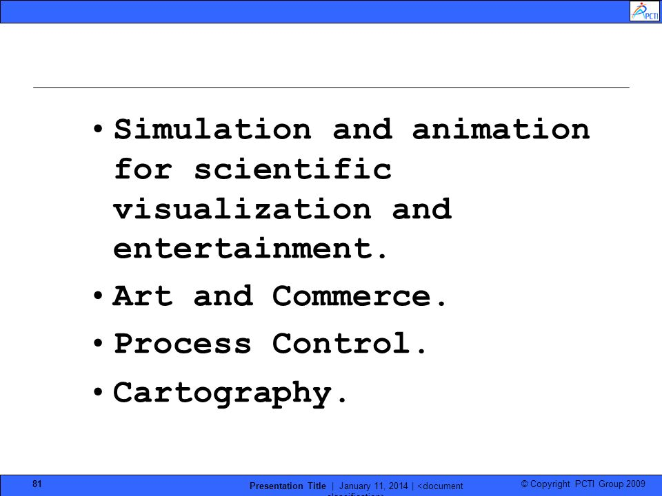 © Copyright PCTI Group 2009 Presentation Title | January 11, 2014 | 81 Simulation and animation for scientific visualization and entertainment. Art an