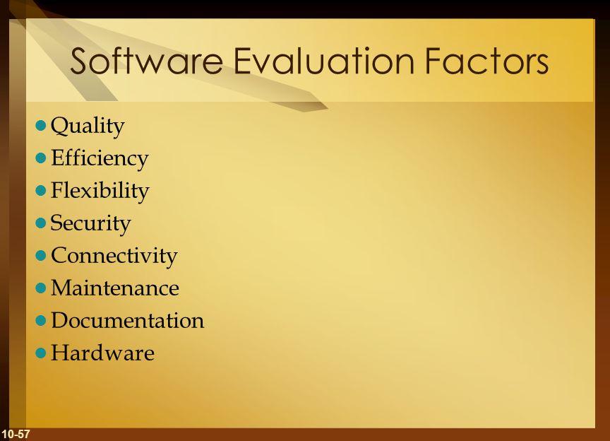 10-57 Software Evaluation Factors Quality Efficiency Flexibility Security Connectivity Maintenance Documentation Hardware