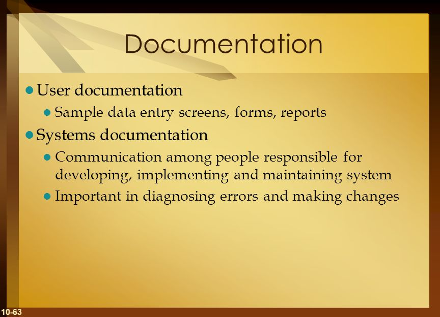 10-63 Documentation User documentation Sample data entry screens, forms, reports Systems documentation Communication among people responsible for deve