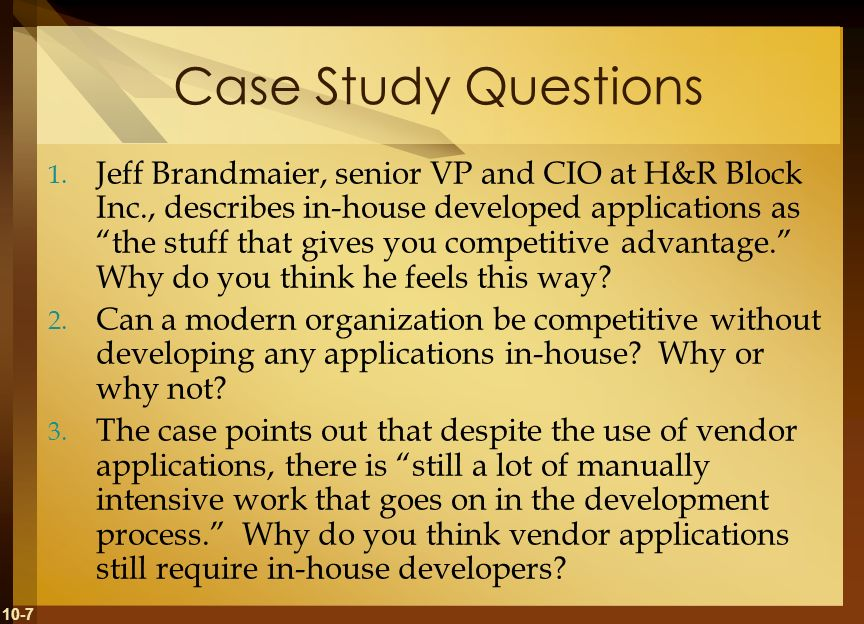 10-7 Case Study Questions 1. Jeff Brandmaier, senior VP and CIO at H&R Block Inc., describes in-house developed applications as the stuff that gives y